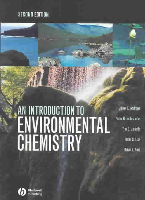 An Introduction to Environmental Chemistry By Andrews, J. E./ Brimblecombe, P./ Jickells, T. D./ Liss, Peter S./ Reid, B./ Andrews, J. E. (EDT)